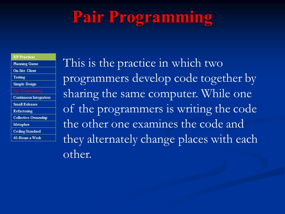 Pair Programming XP Practices. Planning Game. On-Site Client. Testing. Simple Design. Pair Programming.