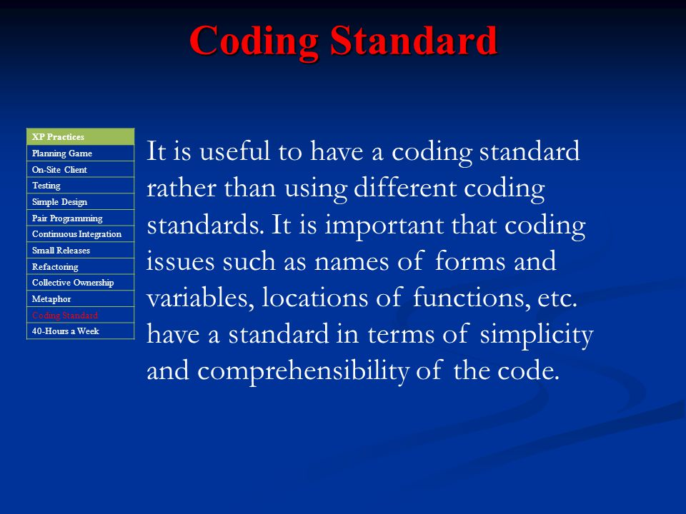 Coding Standard XP Practices. Planning Game. On-Site Client. Testing. Simple Design. Pair Programming.