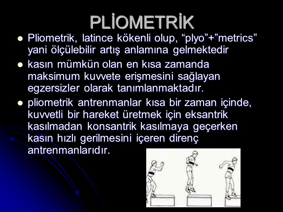 PLİOMETRİK Pliometrik, latince kökenli olup, plyo + metrics yani ölçülebilir artış anlamına gelmektedir.