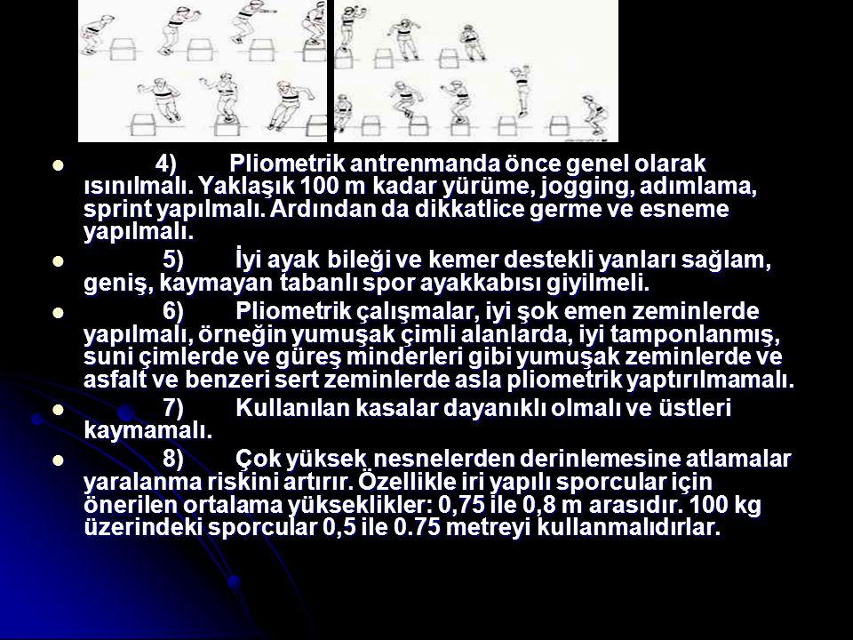 4) Pliometrik antrenmanda önce genel olarak ısınılmalı