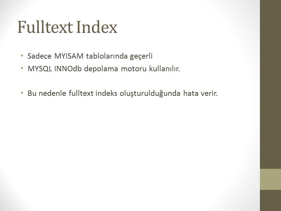 Fulltext Index Sadece MYISAM tablolarında geçerli