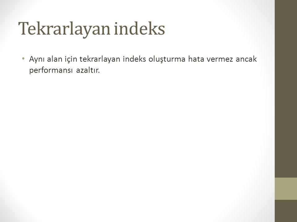 Tekrarlayan indeks Aynı alan için tekrarlayan indeks oluşturma hata vermez ancak performansı azaltır.