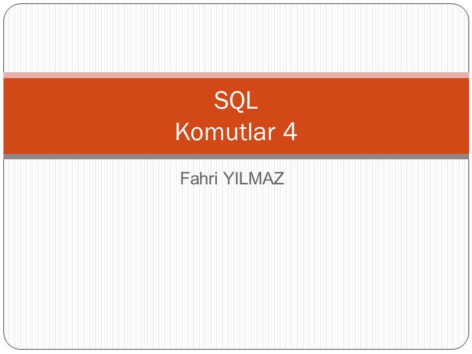 SQL Komutlar 4 Fahri YILMAZ