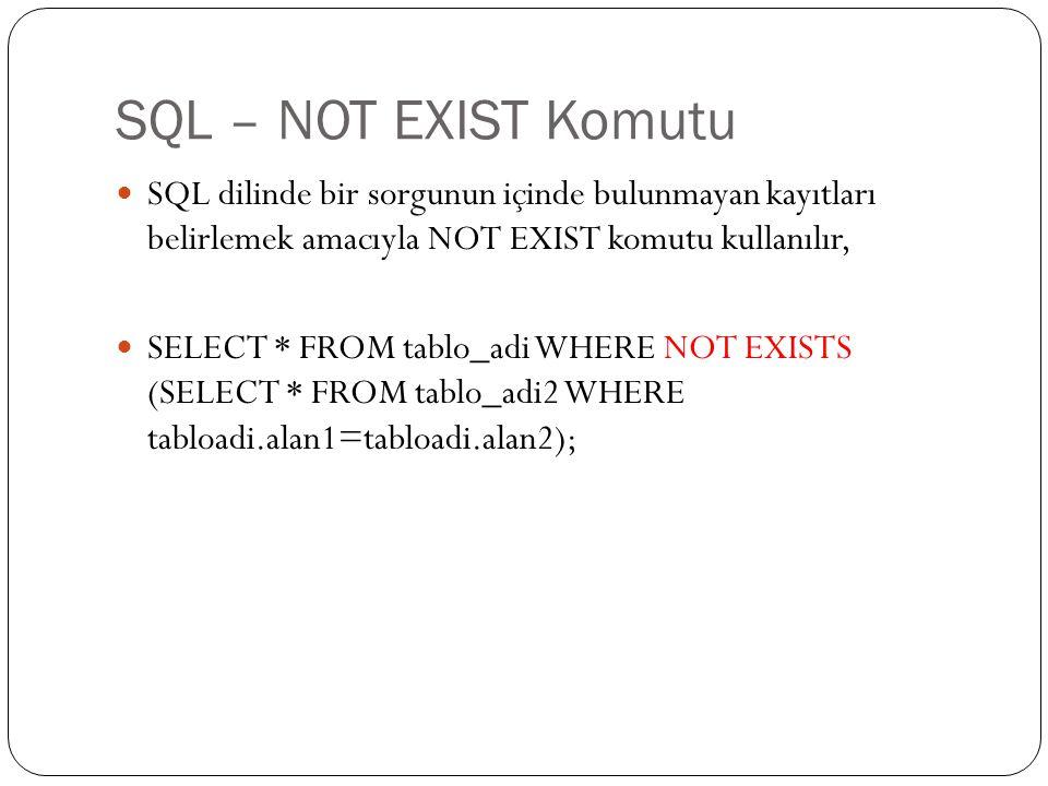 SQL – NOT EXIST Komutu SQL dilinde bir sorgunun içinde bulunmayan kayıtları belirlemek amacıyla NOT EXIST komutu kullanılır,