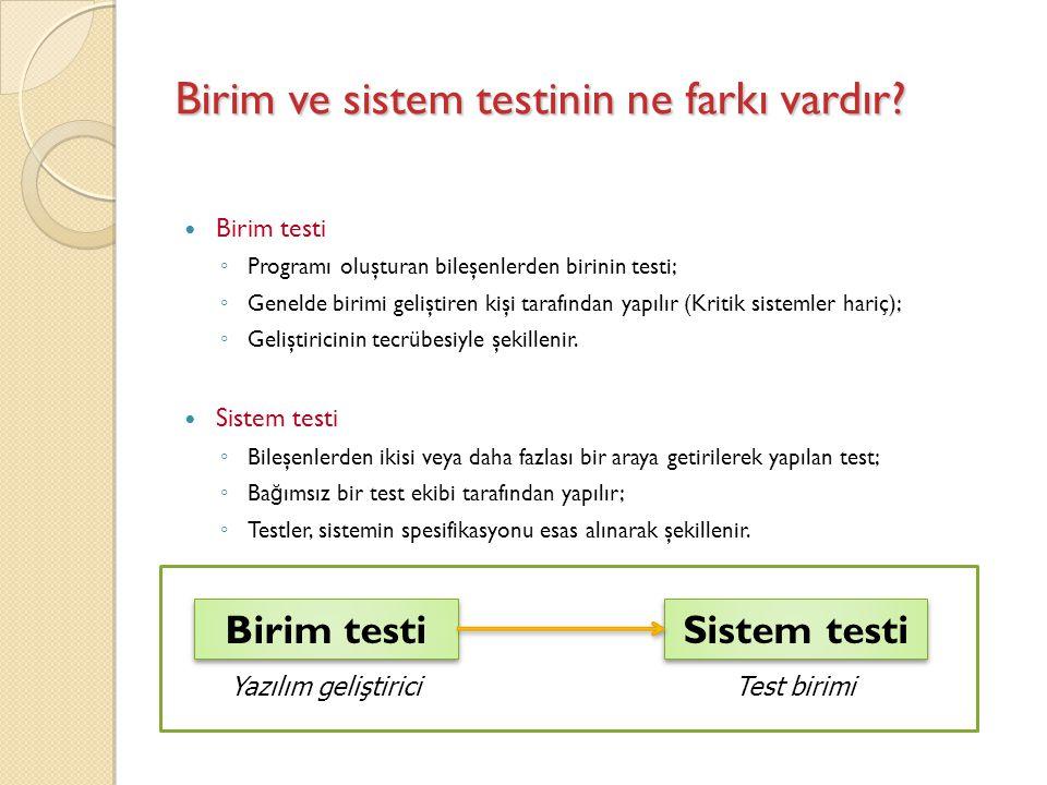 Birim ve sistem testinin ne farkı vardır