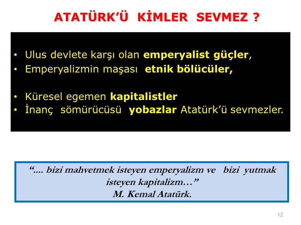 ATATÜRK'Ü KİMLER SEVMEZ