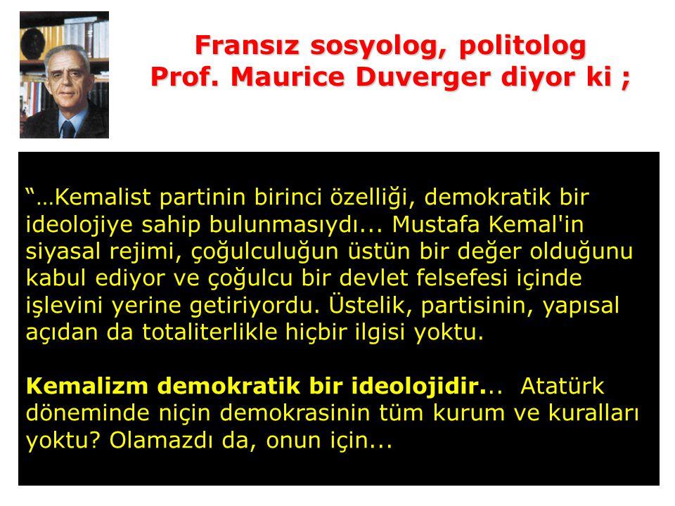 Fransız sosyolog, politolog Prof. Maurice Duverger diyor ki ;