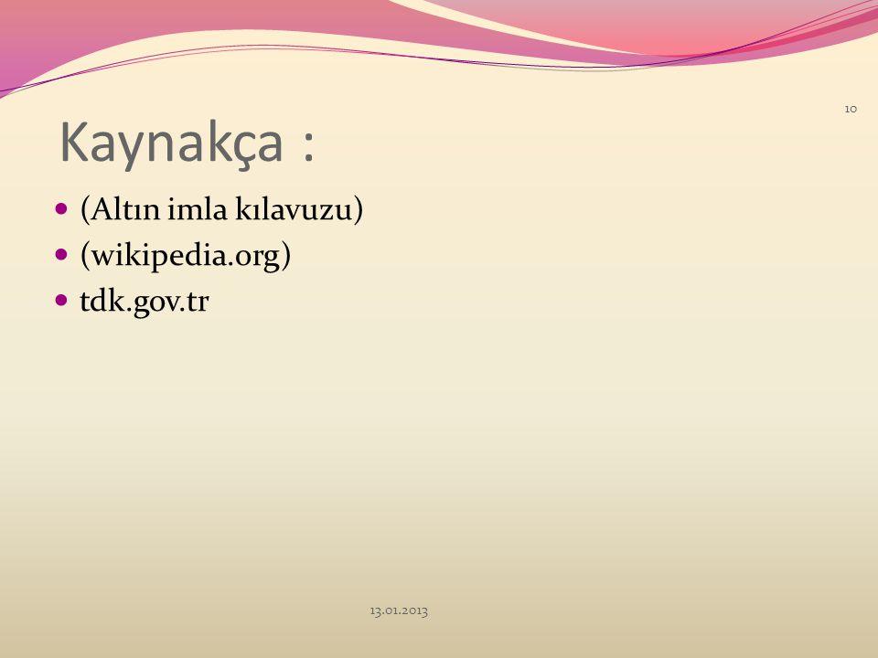 Kaynakça : (Altın imla kılavuzu) (wikipedia.org) tdk.gov.tr 13.01.2013
