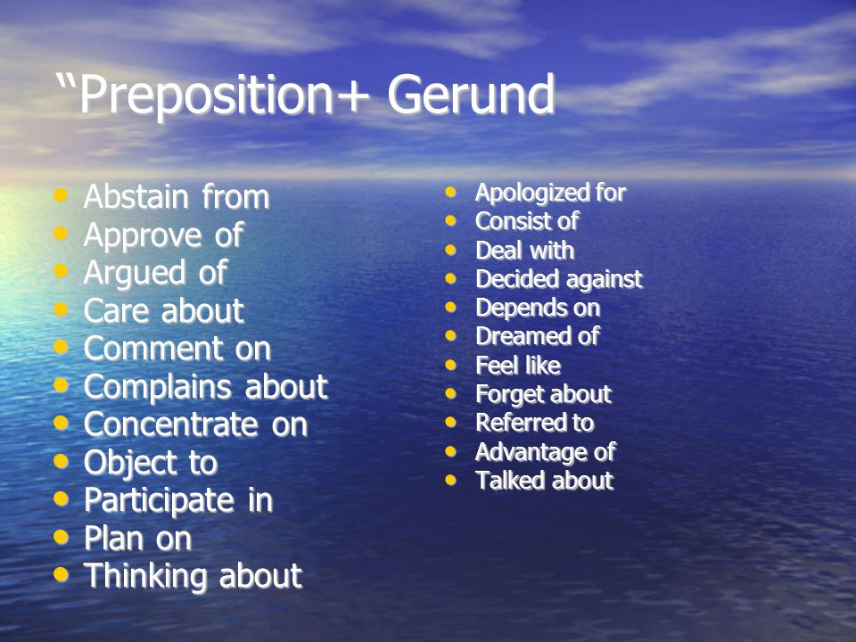 Preposition+ Gerund Abstain from Approve of Argued of Care about