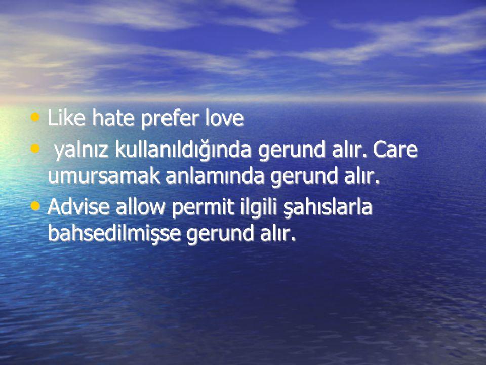 Like hate prefer love yalnız kullanıldığında gerund alır. Care umursamak anlamında gerund alır.