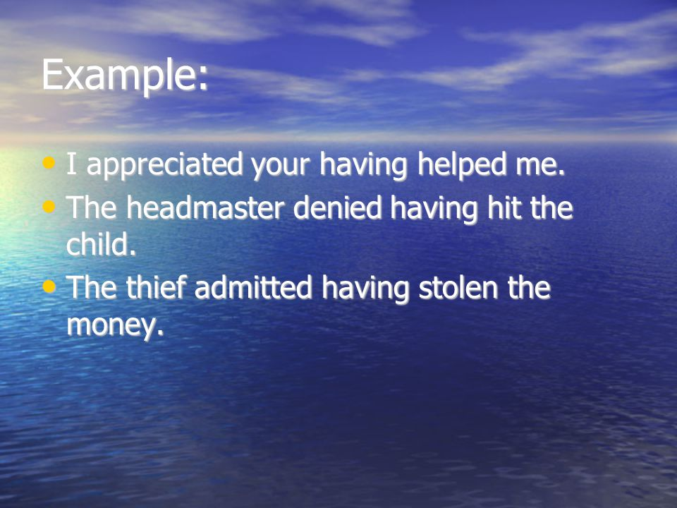 Example: I appreciated your having helped me.