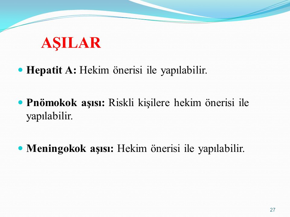 AŞILAR Hepatit A: Hekim önerisi ile yapılabilir.