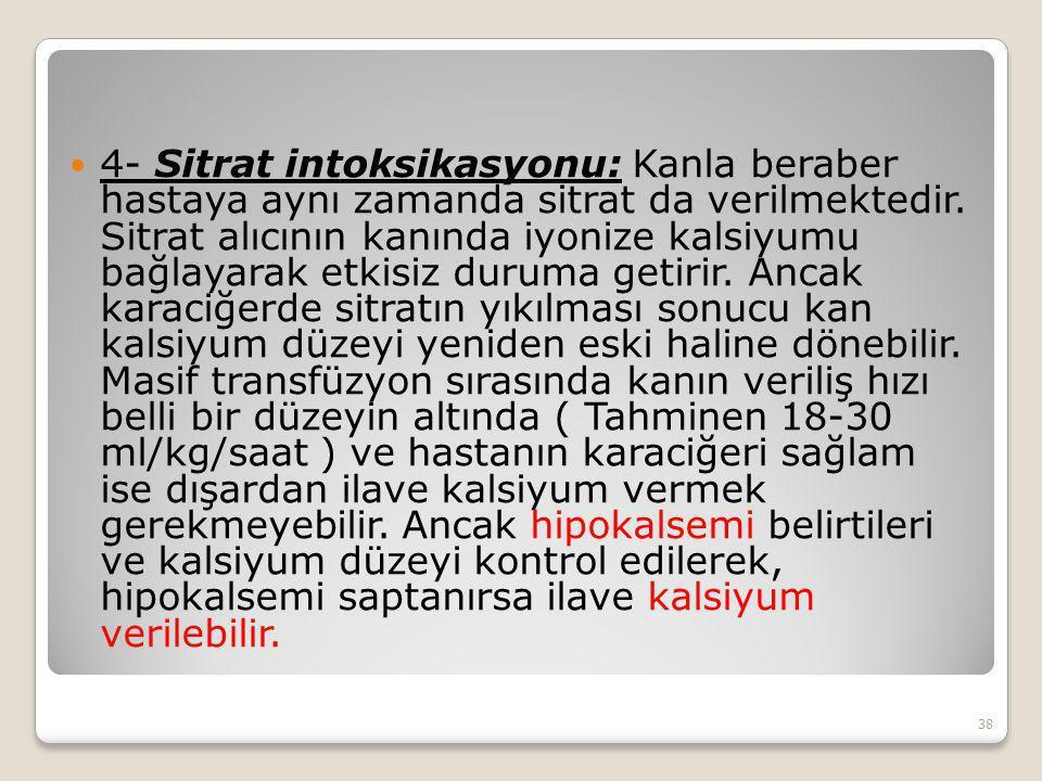 4- Sitrat intoksikasyonu: Kanla beraber hastaya aynı zamanda sitrat da verilmektedir.