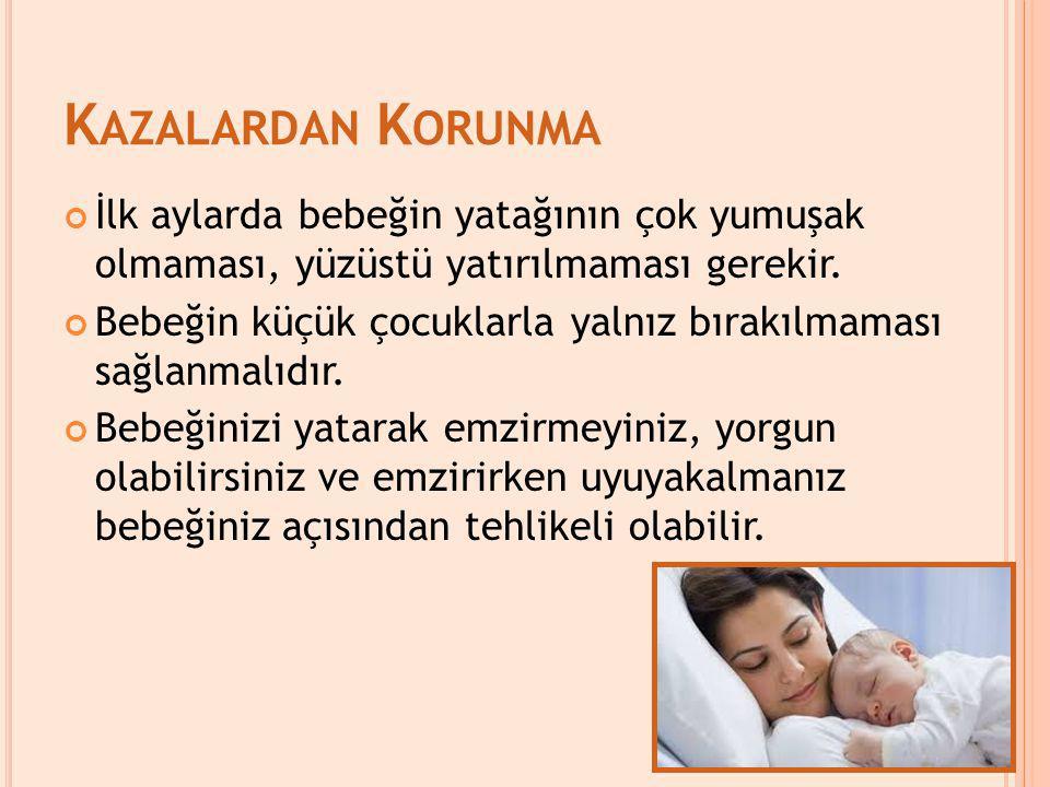 Kazalardan Korunma İlk aylarda bebeğin yatağının çok yumuşak olmaması, yüzüstü yatırılmaması gerekir.