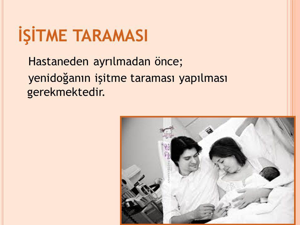 İŞİTME TARAMASI Hastaneden ayrılmadan önce;