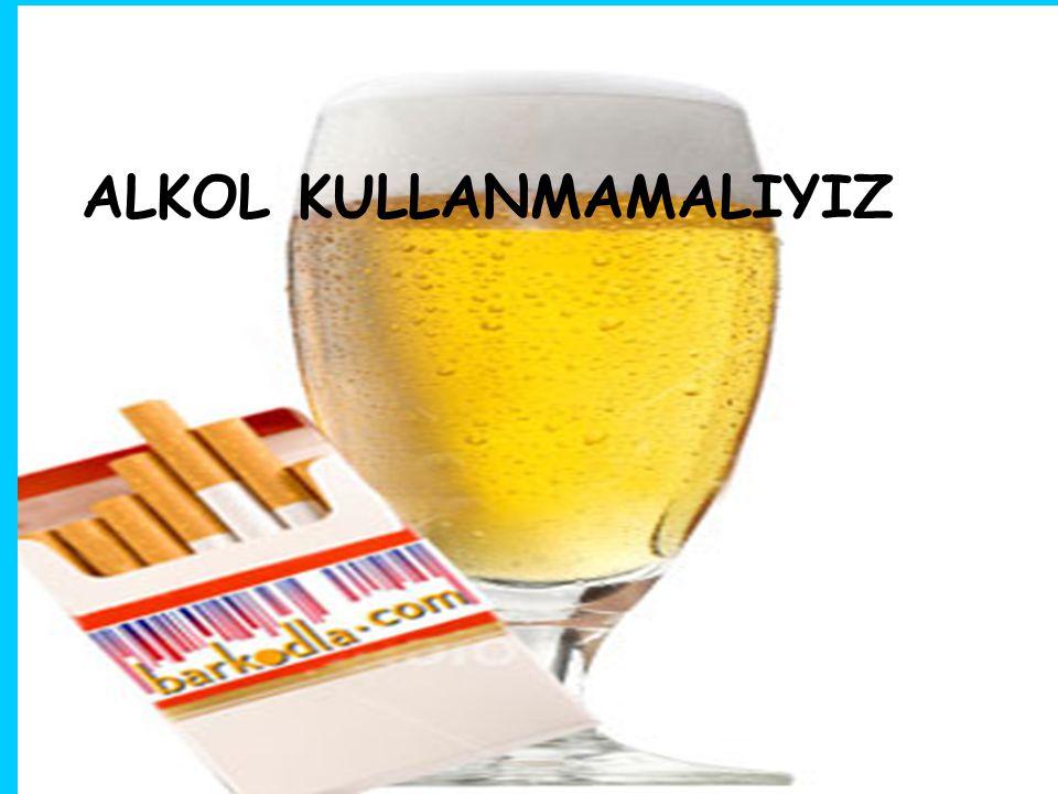 ALKOL KULLANMAMALIYIZ