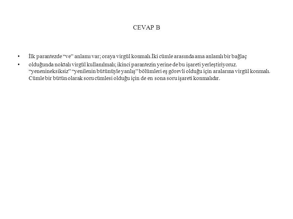 CEVAP B İlk parantezde ve anlamı var; oraya virgül konmalı.İki cümle arasında ama anlamlı bir bağlaç.