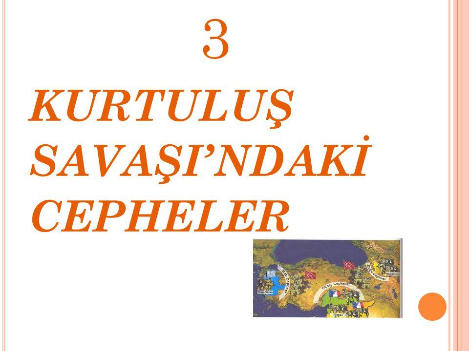 3 KURTULUŞ SAVAŞI'NDAKİ CEPHELER