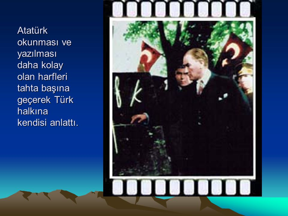 Atatürk okunması ve yazılması daha kolay olan harfleri tahta başına geçerek Türk halkına kendisi anlattı.