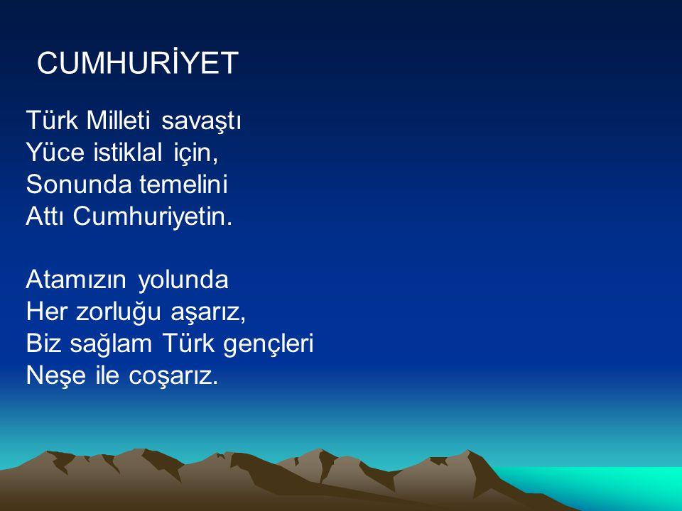 CUMHURİYET Türk Milleti savaştı Yüce istiklal için, Sonunda temelini