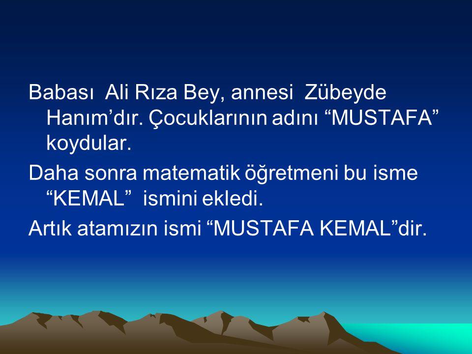 Babası Ali Rıza Bey, annesi Zübeyde Hanım'dır