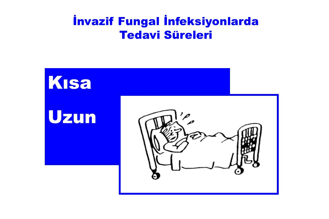 İnvazif Fungal İnfeksiyonlarda Tedavi Süreleri