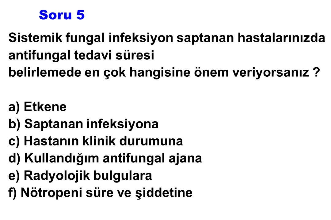 Soru 5 Sistemik fungal infeksiyon saptanan hastalarınızda. antifungal tedavi süresi.