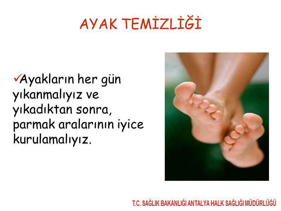 AYAK TEMİZLİĞİ Ayakların her gün yıkanmalıyız ve yıkadıktan sonra, parmak aralarının iyice kurulamalıyız.