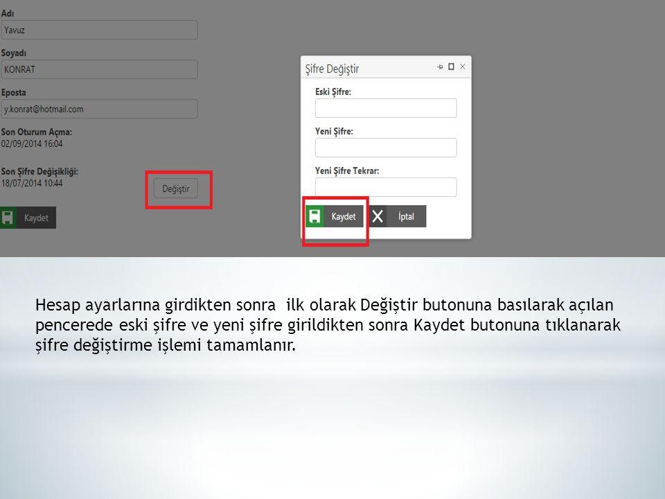 Hesap ayarlarına girdikten sonra ilk olarak Değiştir butonuna basılarak açılan pencerede eski şifre ve yeni şifre girildikten sonra Kaydet butonuna tıklanarak şifre değiştirme işlemi tamamlanır.