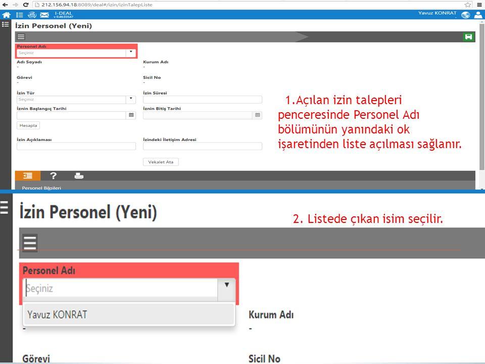 1.Açılan izin talepleri penceresinde Personel Adı bölümünün yanındaki ok işaretinden liste açılması sağlanır.