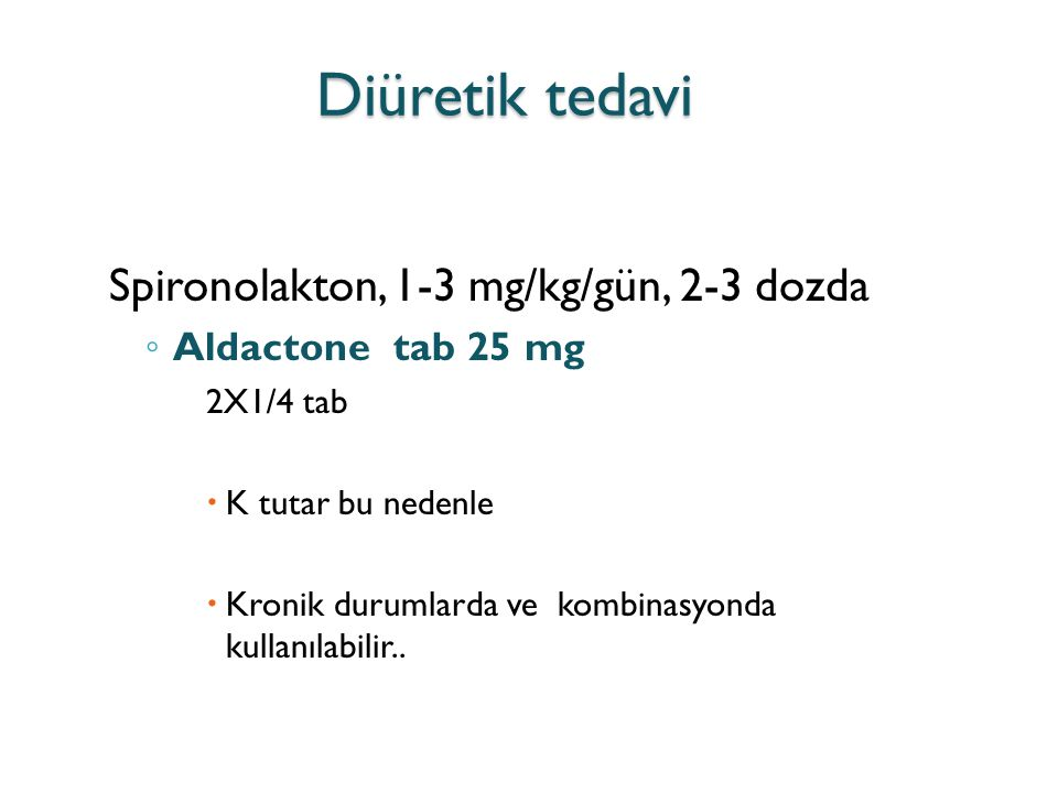 Diüretik tedavi Spironolakton, 1-3 mg/kg/gün, 2-3 dozda