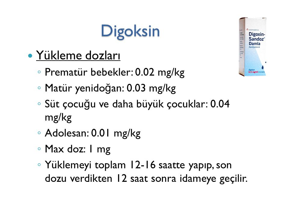 Digoksin Yükleme dozları Prematür bebekler: 0.02 mg/kg