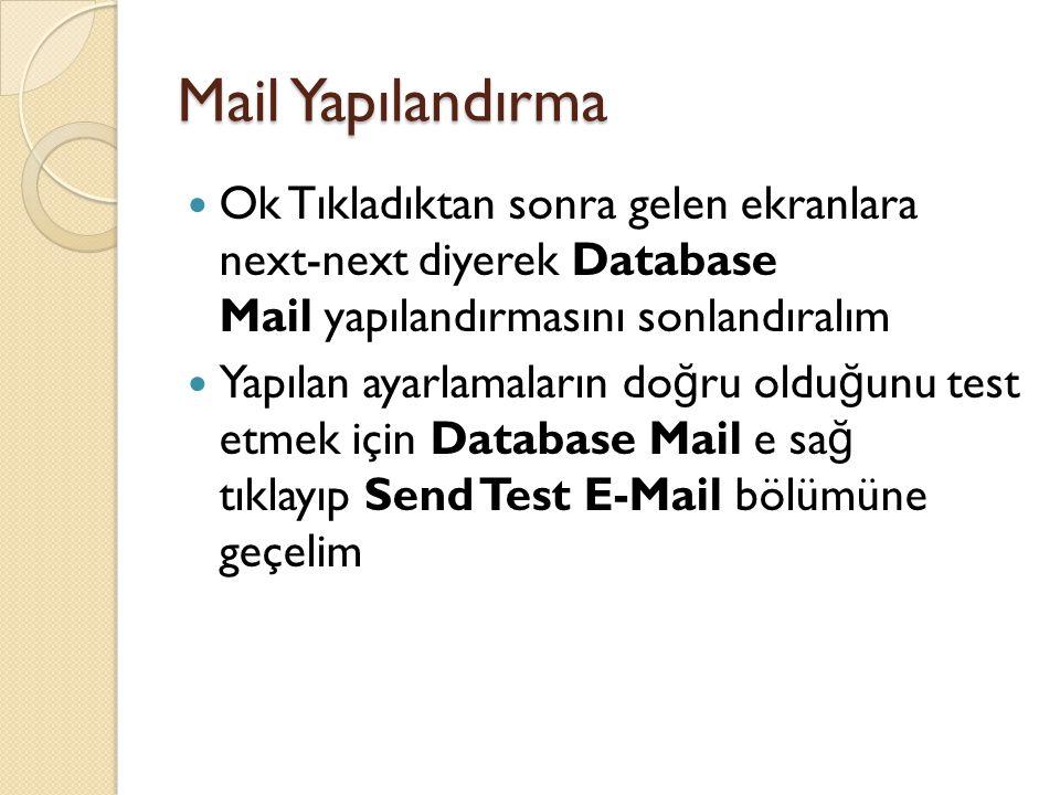 Mail Yapılandırma Ok Tıkladıktan sonra gelen ekranlara next-next diyerek Database Mail yapılandırmasını sonlandıralım.