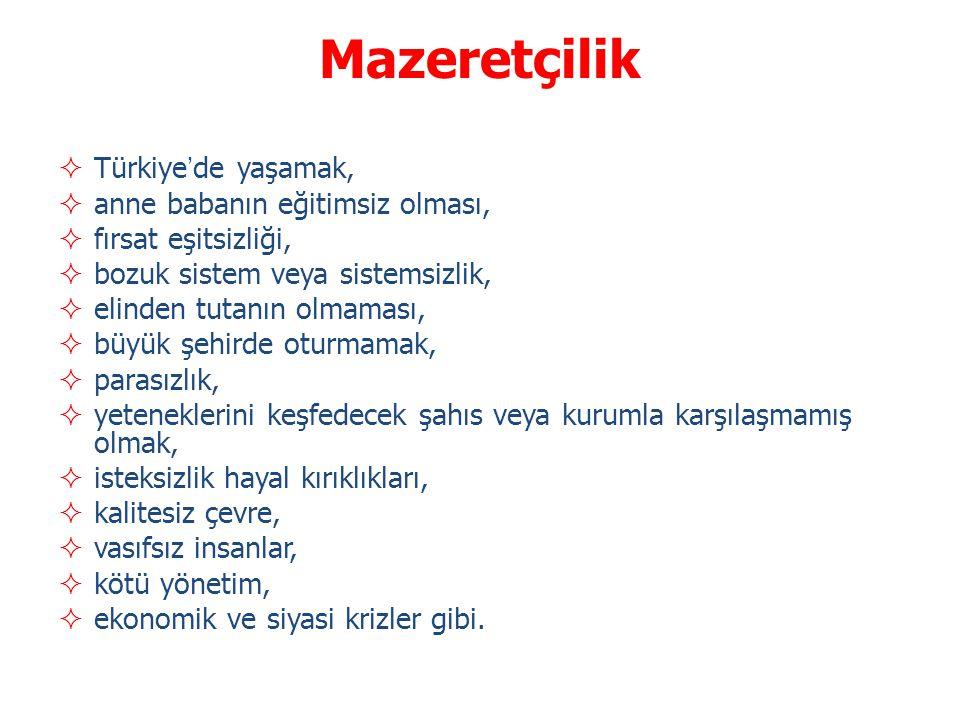 Mazeretçilik Türkiye'de yaşamak, anne babanın eğitimsiz olması,
