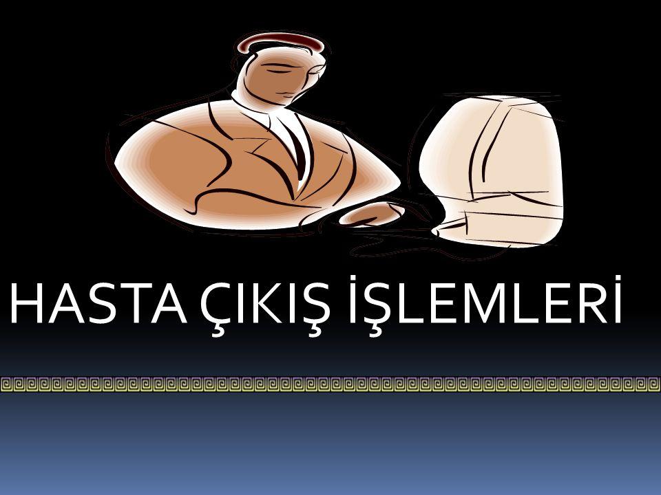 HASTA ÇIKIŞ İŞLEMLERİ