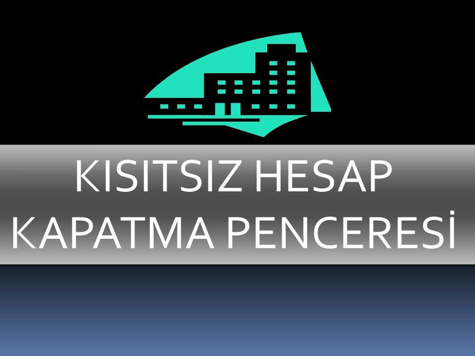 KISITSIZ HESAP KAPATMA PENCERESİ