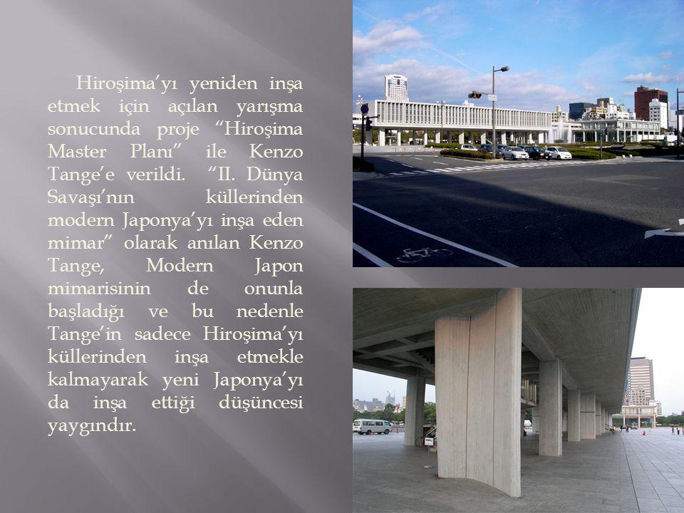 Hiroşima'yı yeniden inşa etmek için açılan yarışma sonucunda proje Hiroşima Master Planı ile Kenzo Tange'e verildi.