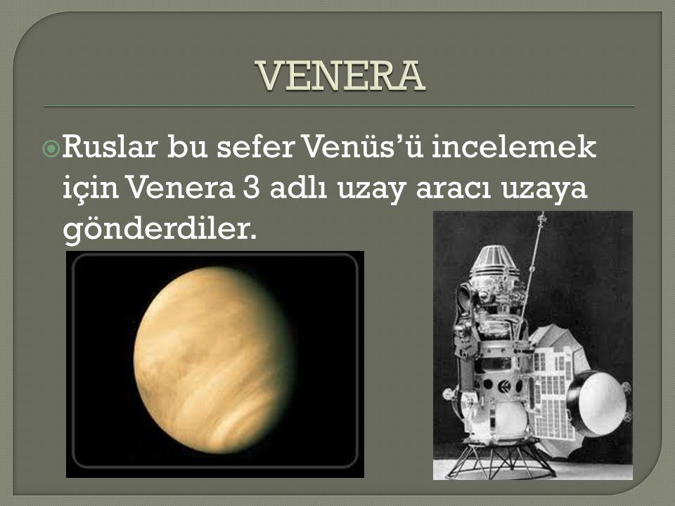 VENERA Ruslar bu sefer Venüs'ü incelemek için Venera 3 adlı uzay aracı uzaya gönderdiler.