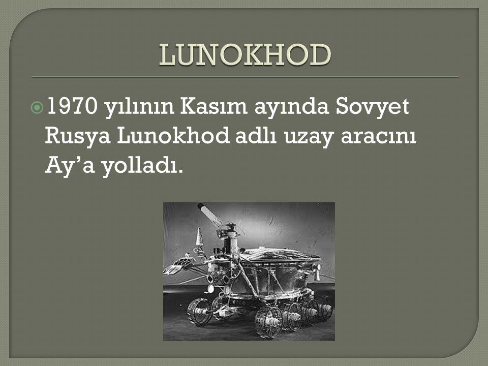 LUNOKHOD 1970 yılının Kasım ayında Sovyet Rusya Lunokhod adlı uzay aracını Ay'a yolladı.