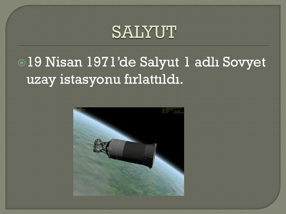 SALYUT 19 Nisan 1971'de Salyut 1 adlı Sovyet uzay istasyonu fırlattıldı.