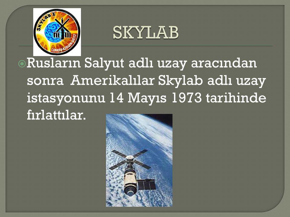 SKYLAB Rusların Salyut adlı uzay aracından sonra Amerikalılar Skylab adlı uzay istasyonunu 14 Mayıs 1973 tarihinde fırlattılar.