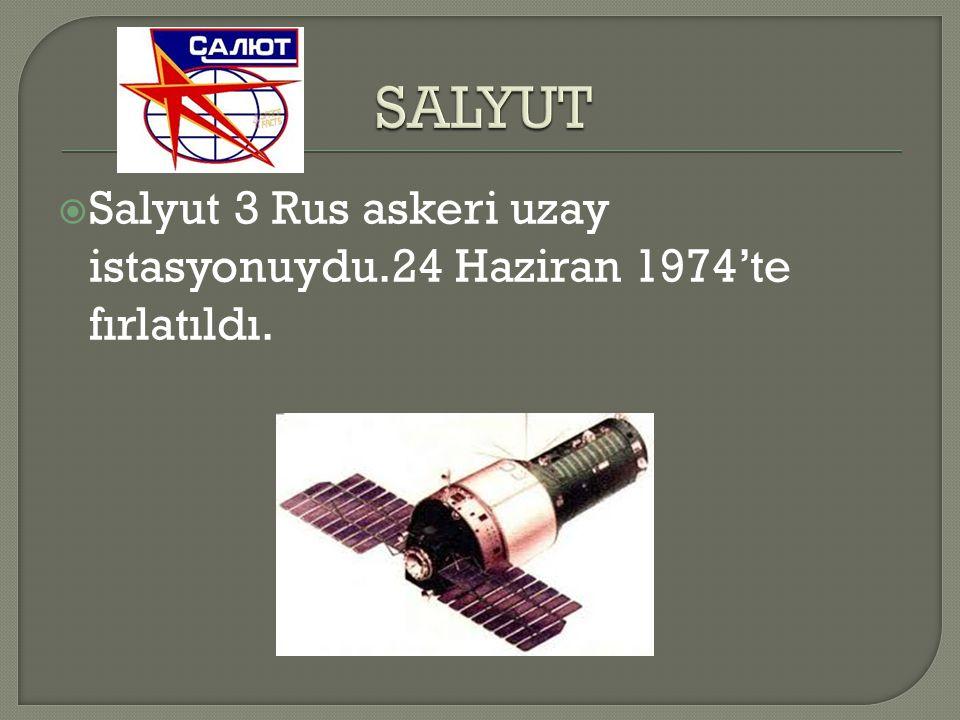 SALYUT Salyut 3 Rus askeri uzay istasyonuydu.24 Haziran 1974'te fırlatıldı.