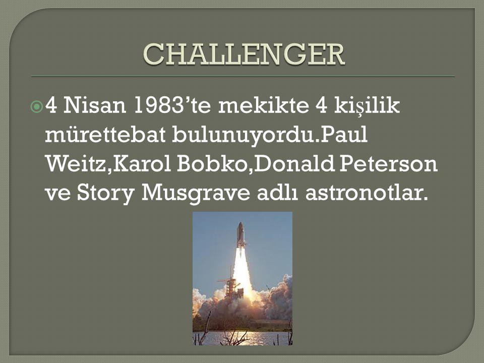 CHALLENGER 4 Nisan 1983'te mekikte 4 kişilik mürettebat bulunuyordu.Paul Weitz,Karol Bobko,Donald Peterson ve Story Musgrave adlı astronotlar.