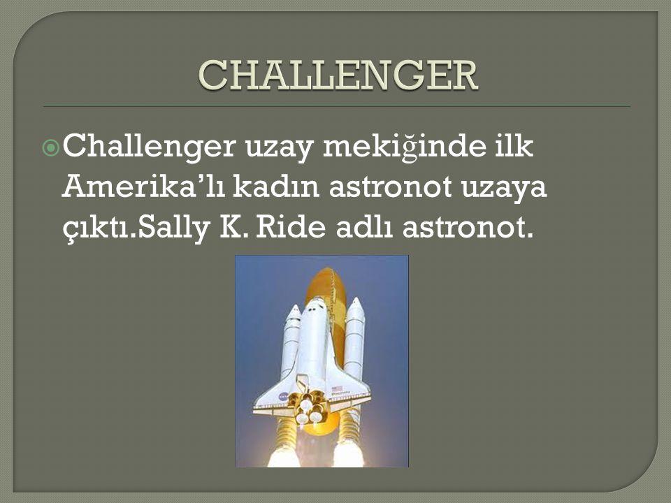 CHALLENGER Challenger uzay mekiğinde ilk Amerika'lı kadın astronot uzaya çıktı.Sally K.