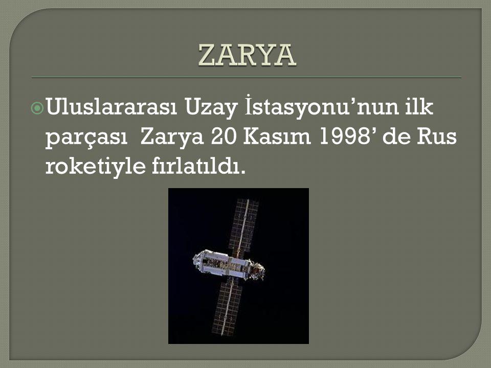 ZARYA Uluslararası Uzay İstasyonu'nun ilk parçası Zarya 20 Kasım 1998' de Rus roketiyle fırlatıldı.