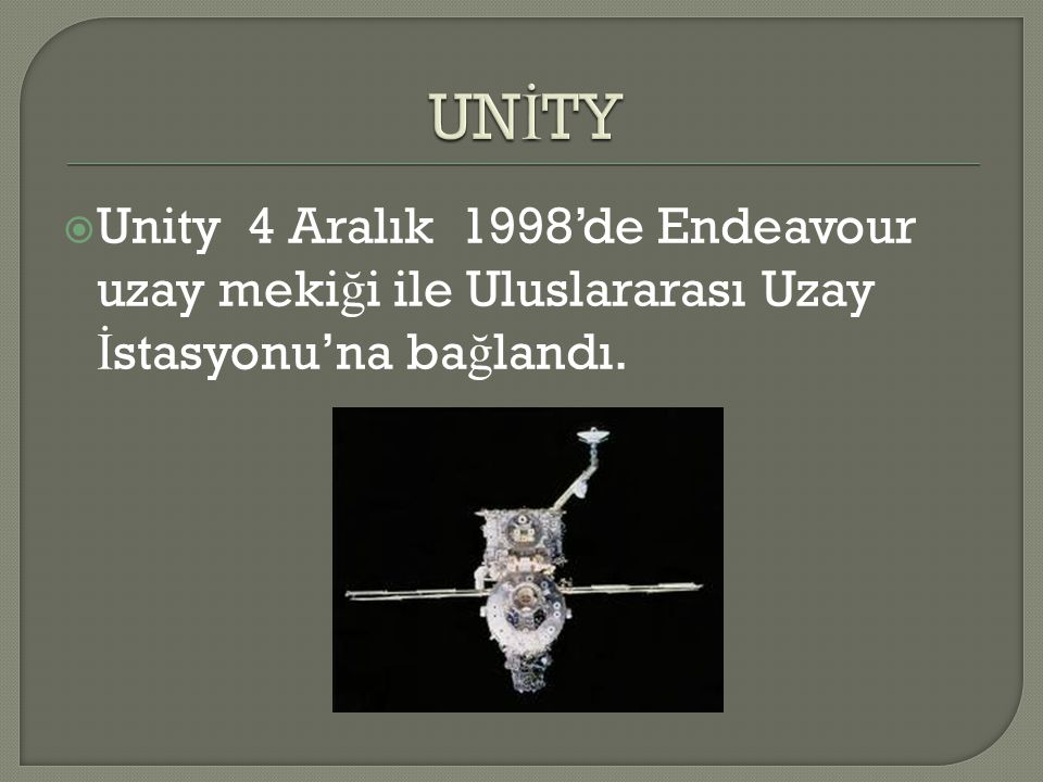 UNİTY Unity 4 Aralık 1998'de Endeavour uzay mekiği ile Uluslararası Uzay İstasyonu'na bağlandı.