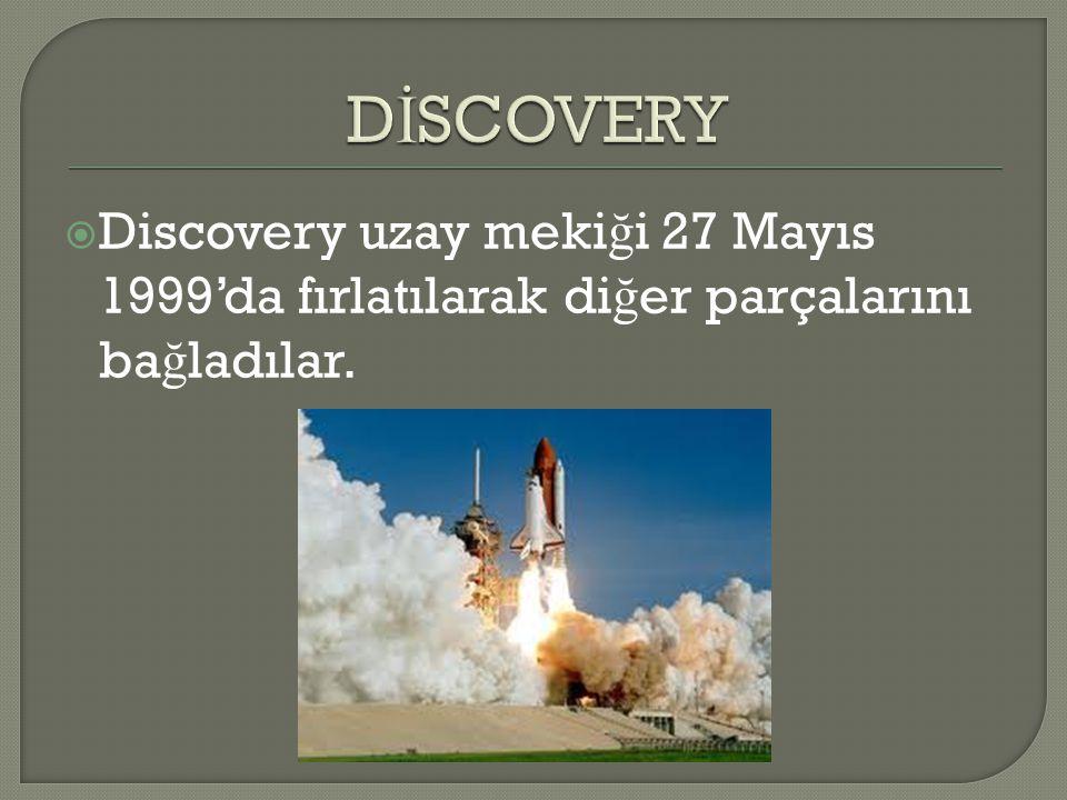 DİSCOVERY Discovery uzay mekiği 27 Mayıs 1999'da fırlatılarak diğer parçalarını bağladılar.