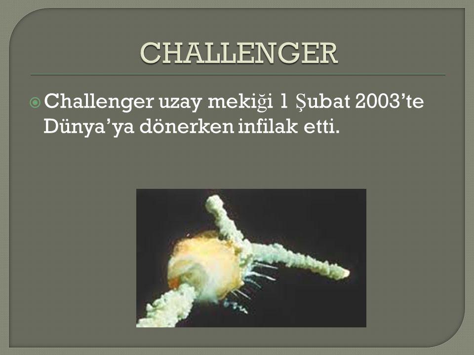 CHALLENGER Challenger uzay mekiği 1 Şubat 2003'te Dünya'ya dönerken infilak etti.