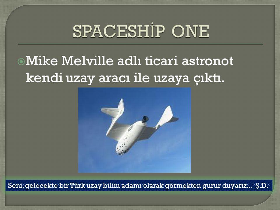 SPACESHİP ONE Mike Melville adlı ticari astronot kendi uzay aracı ile uzaya çıktı.