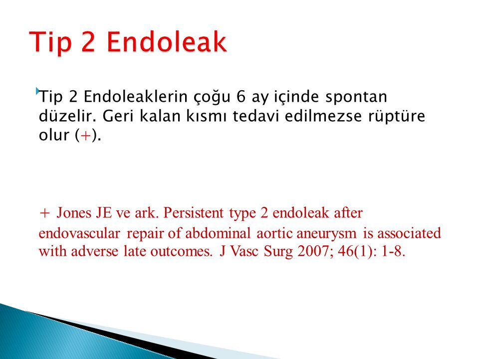 Tip 2 Endoleak Tip 2 Endoleaklerin çoğu 6 ay içinde spontan düzelir. Geri kalan kısmı tedavi edilmezse rüptüre olur (+).